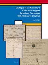 Catalogue of the Manuscripts of Christiaan Huygens Including a Concordance With His Oeuvres Complètes