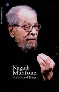 Naguib Mahfouz: His Life and Times