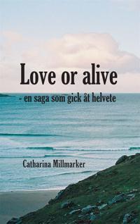 Love or alive : en saga som gick åt helvete