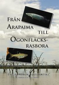 Från arapaima till ögonfläcksrasbora : en grundbok i akvaristik