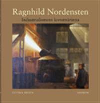 Ragnhild Nordensten : Industrialismens konstnärinna