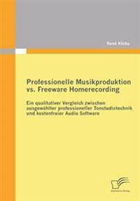 Professionelle Musikproduktion vs. Freeware Homerecording
