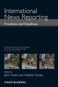 International News Reporting: Frontlines and Deadlines