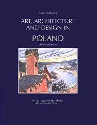 Art, Architecture And Design In Poland : 966-1990 : An Introduction