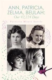 Ann, Patricia, Zelma, Beulah: Our 42,224 Days
