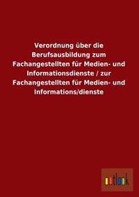 Verordnung Uber Die Berufsausbildung Zum Fachangestellten Fur Medien- Und Informationsdienste / Zur Fachangestellten Fur Medien- Und Informations/Dien