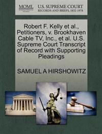 Robert F. Kelly et al., Petitioners, V. Brookhaven Cable TV, Inc., et al. U.S. Supreme Court Transcript of Record with Supporting Pleadings