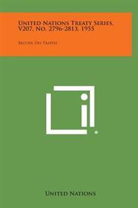 United Nations Treaty Series, V207, No. 2796-2813, 1955: Recueil Des Traites