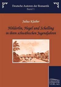 H Lderlin, Hegel Und Schelling in Ihren Schw Bischen Jugendjahren