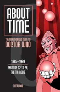 About Time Seasons 22 to 26, the TV Movie: The Unauthorized Guide to Doctor Who