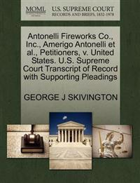 Antonelli Fireworks Co., Inc., Amerigo Antonelli et al., Petitioners, V. United States. U.S. Supreme Court Transcript of Record with Supporting Pleadings