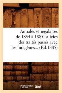 Annales S�n�galaises de 1854 � 1885, Suivies Des Trait�s Pass�s Avec Les Indig�nes (�d.1885)