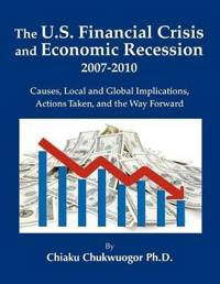 The U.S. Financial Crisis and Economic Recession 2007-2010