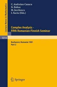 Complex Analysis - Fifth Romanian-Finnish Seminar. Proceedings of the Seminar Held in Bucharest, June 28 - July 3, 1981
