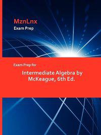 Exam Prep for Intermediate Algebra by McKeague, 6th Ed.