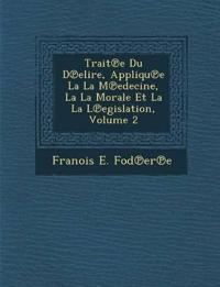 Trait¿e Du D¿elire, Appliqu¿e La La M¿edecine, La La Morale Et La La L¿egislation, Volume 2