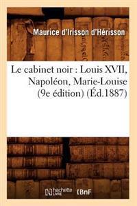 Le Cabinet Noir: Louis XVII, Napol�on, Marie-Louise (9e �dition) (�d.1887)