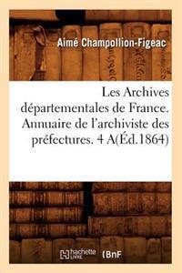 Les Archives D�partementales de France. Annuaire de l'Archiviste Des Pr�fectures. 4 A(�d.1864)