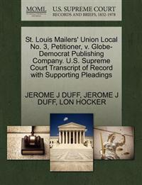 St. Louis Mailers' Union Local No. 3, Petitioner, V. Globe-Democrat Publishing Company. U.S. Supreme Court Transcript of Record with Supporting Pleadings