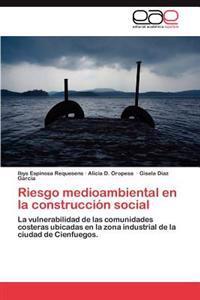 Riesgo Medioambiental En La Construccion Social