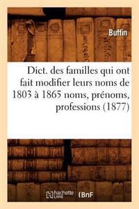 Dict. Des Familles Qui Ont Fait Modifier Leurs Noms de 1803 a 1865 Noms, Prenoms, Professions (1877)