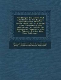 Abbildungen Der Gem Lde Und Alterth Mer, in Dem K Niglich Neapolitanischen Museo Zu Portici, Welche Seit 1738 Sowohl in Der Versch Tteten Stadt Hercul