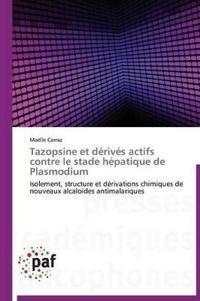 Tazopsine Et D�riv�s Actifs Contre Le Stade H�patique de Plasmodium