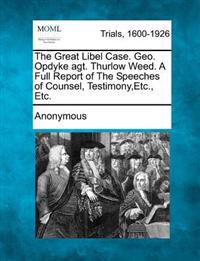 The Great Libel Case. Geo. Opdyke Agt. Thurlow Weed. a Full Report of the Speeches of Counsel, Testimony, Etc., Etc.