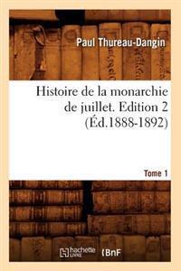 Histoire de la Monarchie de Juillet. Edition 2, Tome 1 (�d.1888-1892)