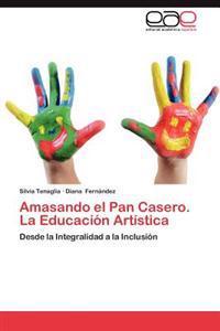 Amasando El Pan Casero. La Educacion Artistica