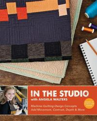 In the Studio with Angela Walters: Machine-Quilting Design Concepts - Add Movement, Contrast, Depth & More