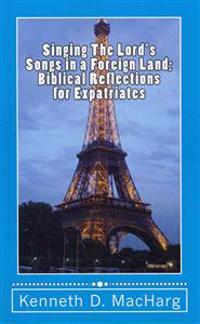Singing the Lord's Songs in a Foreign Land: Biblical Reflections for Expatriates