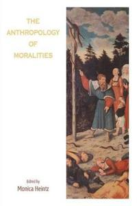 The Anthropology of Moralities