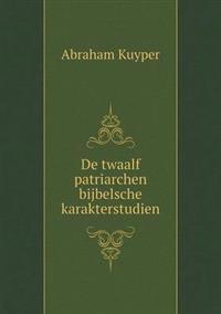 de Twaalf Patriarchen Bijbelsche Karakterstudien