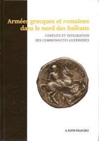 Armees Grecques Et Romaines Dans Le Nord Des Balkans