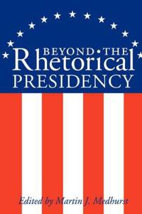 Beyond The Rhetorical Presidency