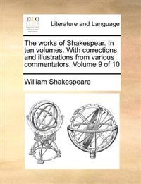 The Works of Shakespear. in Ten Volumes. with Corrections and Illustrations from Various Commentators. Volume 9 of 10