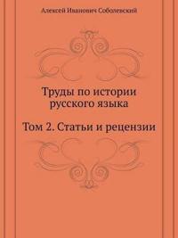 Trudy Po Istorii Russkogo Yazyka. Tom 2. Stat'i I Retsenzii