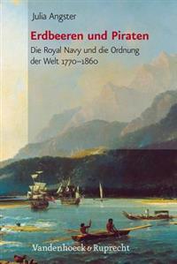 Erdbeeren Und Piraten: Die Royal Navy Und Die Ordnung Der Welt 1770-1860