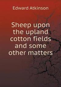 Sheep Upon the Upland Cotton Fields and Some Other Matters