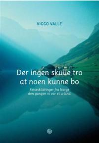 Der ingen skulle tro at noen kunne bo - Viggo Valle | Inprintwriters.org