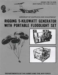 Airdrop of Supplies and Equipment: Rigging 5-Kilowatt Generator Set with Portable Floodlight Set (FM 10-535 / To 13c7-40-11)