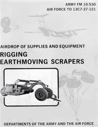 Airdrop of Supplies and Equipment: Rigging Earthmoving Scrapers (FM 10-530 / To 13c7-27-121)