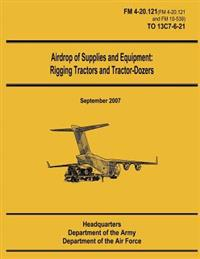 Airdrop of Supplies and Equipment: Rigging Tractors and Tractor-Dozers (FM 4-20.121 / To 13c7-6-21)