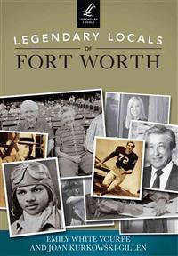 Legendary Locals of Fort Worth, Texas