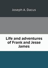 Life and Adventures of Frank and Jesse James