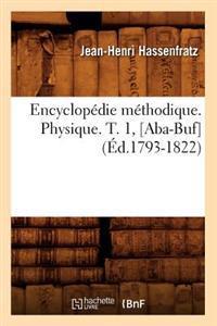 Encyclop�die M�thodique. Physique. T. 1, [aba-Buf] (�d.1793-1822)