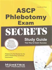 ASCP Phlebotomy Exam Secrets Study Guide: Phlebotomy Test Review for the ASCP's Phlebotomy Technician Examination