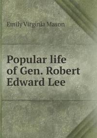 Popular Life of Gen. Robert Edward Lee