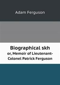 Biographical Skh Or, Memoir of Lieutenant-Colonel Patrick Ferguson